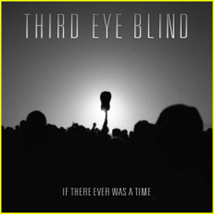 Third Eye Blind: 'If There Ever Was A Time' First Listen!