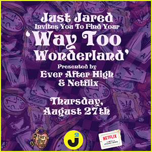 Just Jared Will Find a 'Way Too Wonderland' This Thursday!